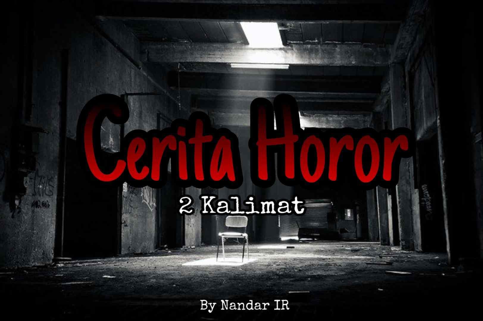 Cerita Horor 2 Kalimat