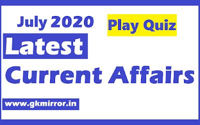 Current Affairs Quiz July 2020 - Latest Current Affairs July - Gk Quiz 2020