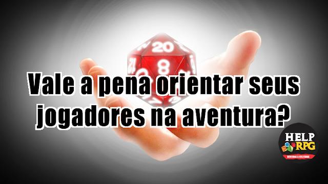 Vale a pena orientar seus jogadores na aventura?