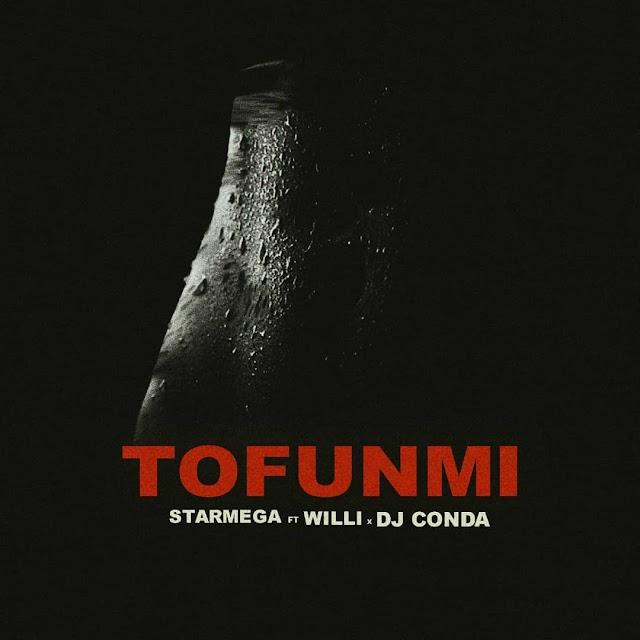 MUSIC: DOWNLOAD TOFUNMI BY STAR MEGA, WILLI, DJ CONDA