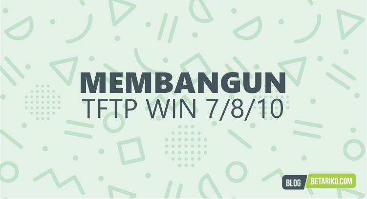 Cara Mudah Membangun TFTP Server dalam Windows_7_8_10_99