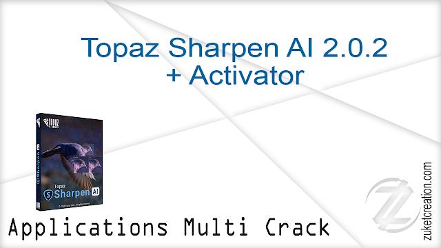 Topaz Sharpen AI 2.0.2 + Activator