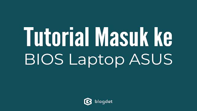 Panduan Masuk ke BIOS Laptop ASUS