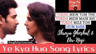 ye-kya-hua-song-lyrics-shreya-ghoshal-dev-negi-broken-but-beautiful-2018