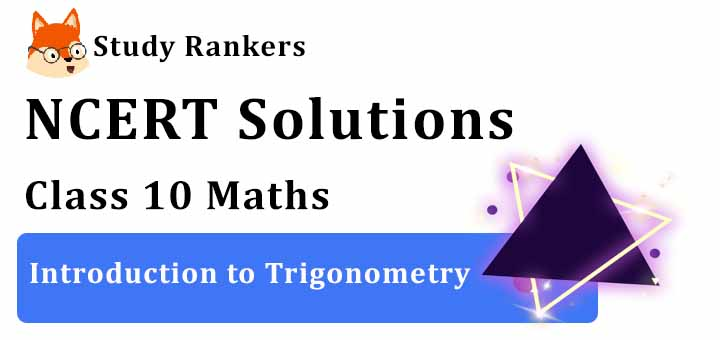 NCERT Solutions for Class 10 Maths Ch 8 Introduction to Trigonometry