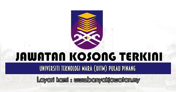 Jawatan Kosong 2019 di Universiti Teknologi Mara (UiTM) Pulau Pinang
