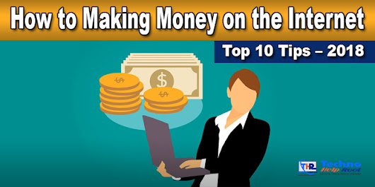 How to Making Money on the Internet Top 10 Tips – 2018 - Techno Help Root - Get all the Internet Related Information