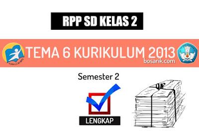 RPP SD/MI Kelas 2 Tema 6 Kurikulum 2013 Revisi 2018 Semester 2