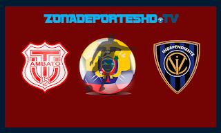 Ver Tecnico Universitario vs Independiente del Valle En vivo 25 de Mayo 2018 Campeonato Ecuatoriano