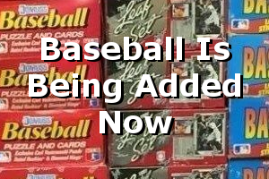 We're Adding Baseball Cards Now