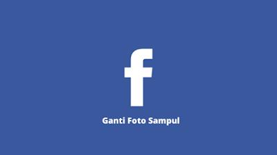 Cara Mengganti Foto Sampul Facebook Terbaru