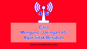 Cara Mengunci Jaringan 4G Agar Tidak Berubah
