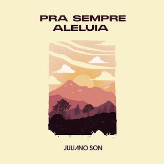 Baixar Música Gospel Pra Sempre Aleluia - Juliano Son Mp3
