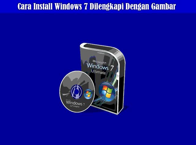 Tutorial Lengkap Cara Install Windows 7 Dilengkapi Dengan Gambar