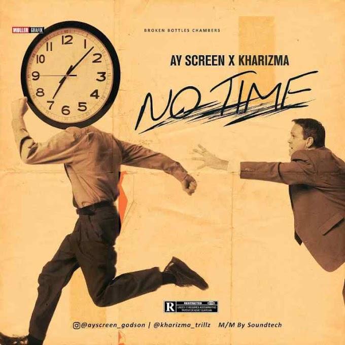 DOWNLOAD MP3: Ay Screen Ft Kharizma – No Time