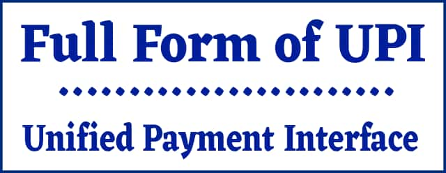Full form of UPI Unified Payment Interface
