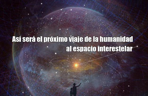 Así será el próximo viaje de la humanidad al espacio interestelar