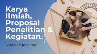 Soal dan Jawaban Bahasa Indonesia Kelas XI Materi Proposal Penelitian, Proposal Kegiatan dan Karya Ilmiah