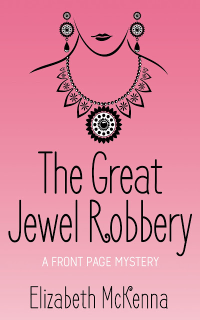 The Great Jewel Robbery (A Front Page Mystery Book 1) by Elizabeth McKenna