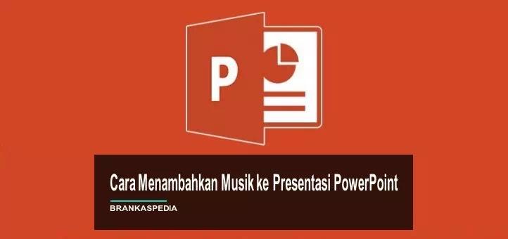 Cara Menambahkan Musik ke Presentasi PowerPoint