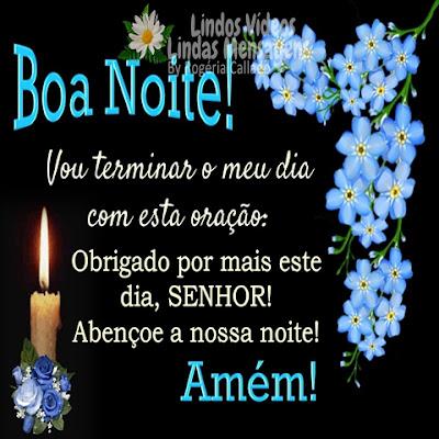 Boa noite! Vou terminar o meu dia com esta oração: Obrigado por mais este dia, SENHOR! Abençoe a nossa noite! Amém!