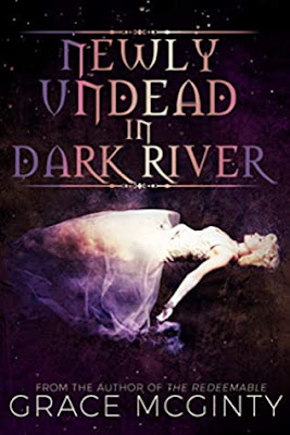 Newly Undead in Dark River by Grace McGinty