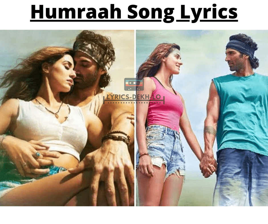 Humraah Song Hindi Song Lyrics Malang Aditya R K Disha P Anil K Kunal