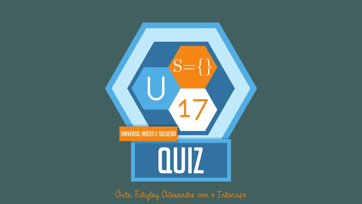 Quiz matemático 17 - Conjunto universo, raízes e conjunto solução