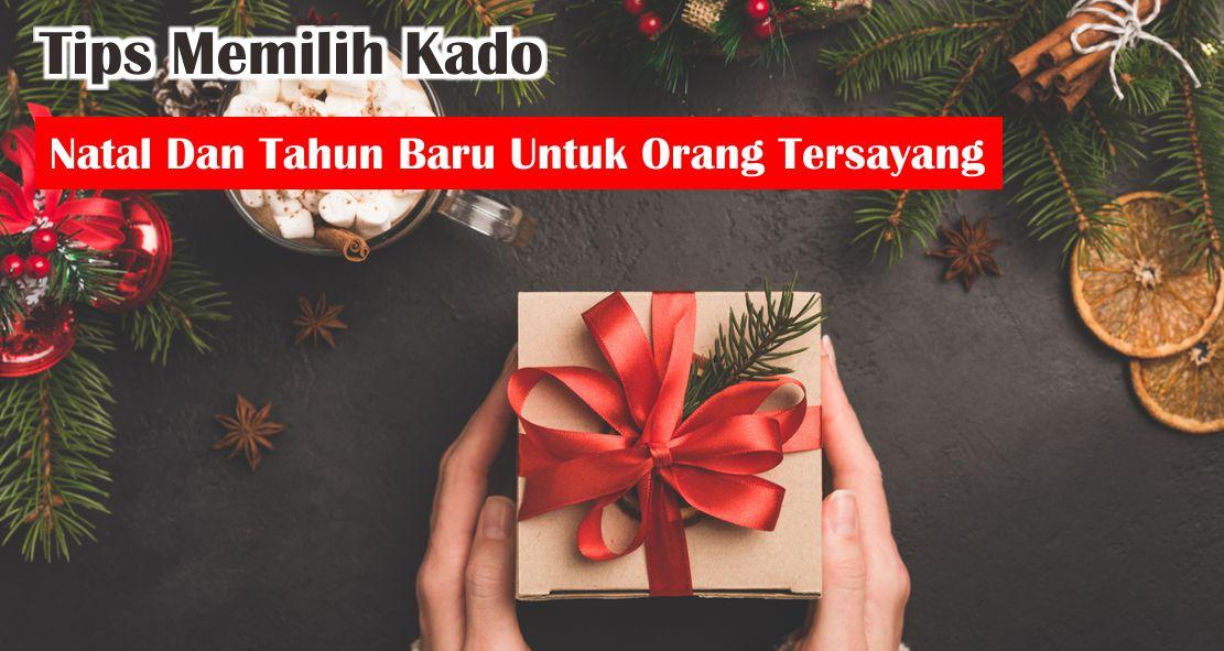Tips Memilih Kado Natal Dan Tahun Baru Untuk Orang Tersayang