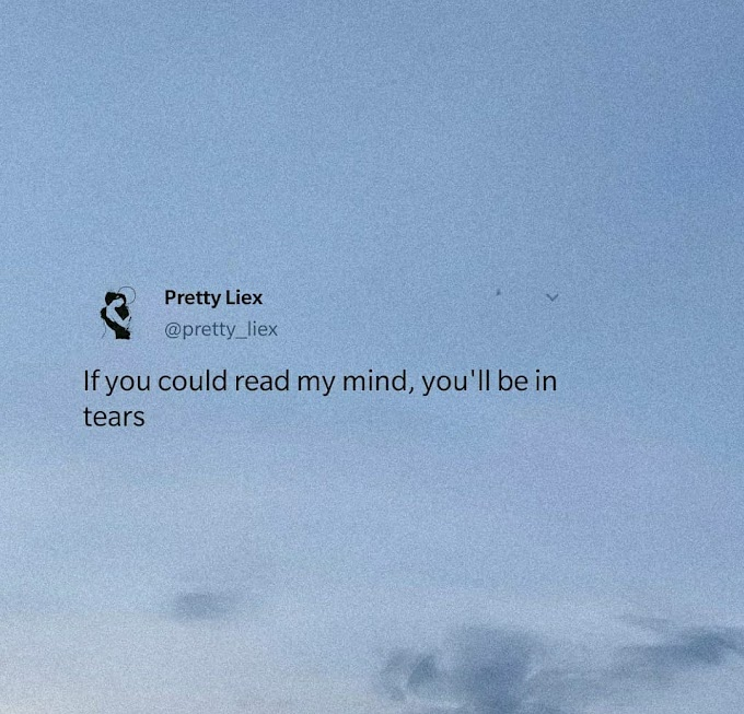 If you could read my mind, you'll be in tears
