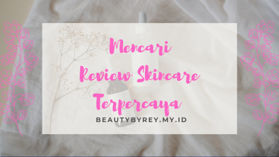 Cara mencari review skincare terpercaya