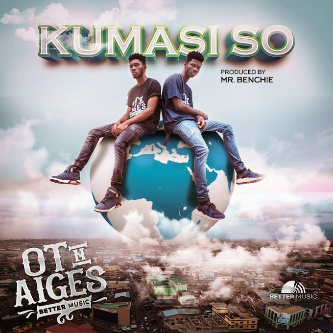OT n Aiges – Kumasi So (Prod. By Mr. Benchie)