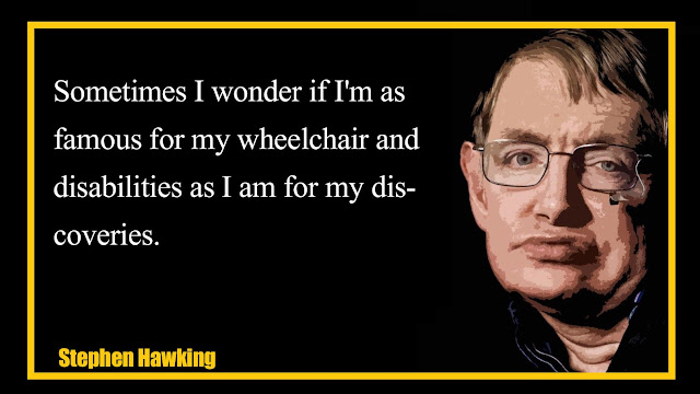 Sometimes I wonder if i am as famous for my wheelchair Stephen Hawking Quotes