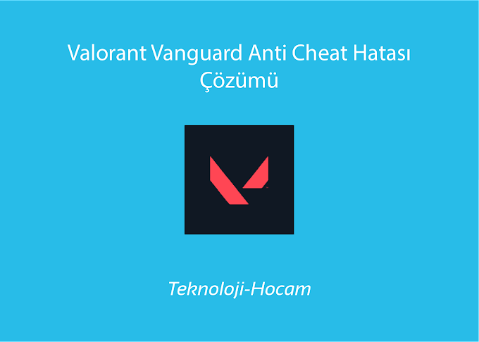 Valorant Vanguard Anti Cheat Hatası Çözümü