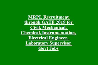 MRPL Recruitment through GATE 2019 for Civil, Mechanical, Chemical, Instrumentation, Electrical Engineer, Laboratory Supervisor Govt Jobs