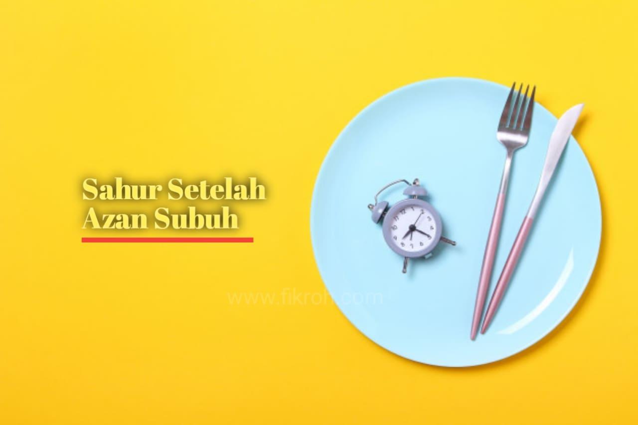 Hukum Makan Sahur Setelah Adzan Subuh Berkumandang