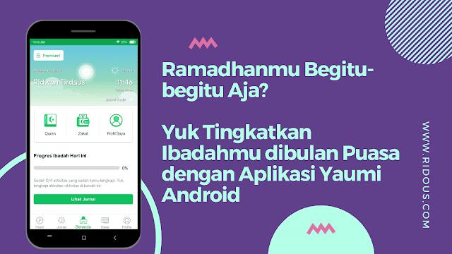 Ramadhanmu Begitu-begitu Aja? Yuk Tingkatkan Ibadahmu dibulan Puasa dengan Aplikasi Yaumi Android
