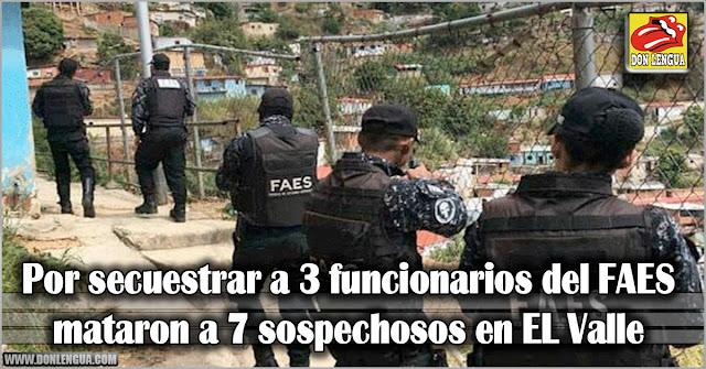 Por secuestrar a 3 funcionarios del FAES mataron a 7 sospechosos en EL Valle