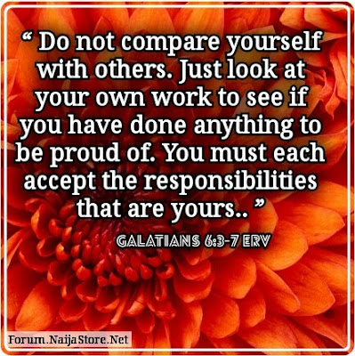 Quotes: Do not compare yourself with others. Just look at your own work to see if you have done anything to be proud of. You must each accept the responsibilities that are yours