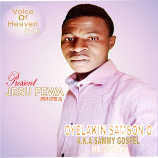 Download Jesu Fewa (Jesus Loves Us) by Oyelakin Samson a.k.a Sammy Gospel