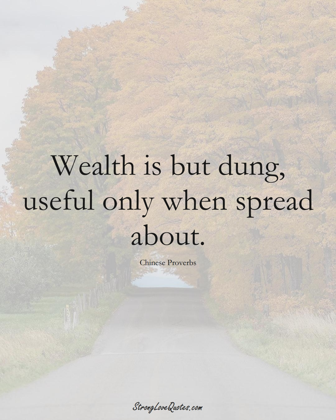 Wealth is but dung, useful only when spread about. (Chinese Sayings);  #AsianSayings
