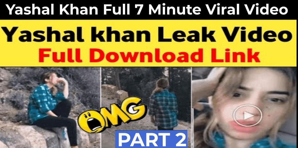 Yashal Khan Leaked Full 7 Minute Video Download Link - Yashal Khan Viral Part 2 Complete Video Link