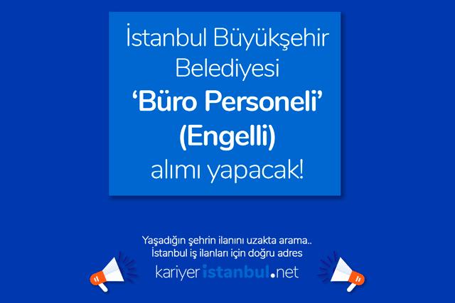 İstanbul Büyükşehir Belediyesi engelli büro personeli alımı yapacak. İBB iş başvurusu detayları kariyeristanbul.net'te!