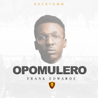Frank Edwards – Opomulero   Download mp3
