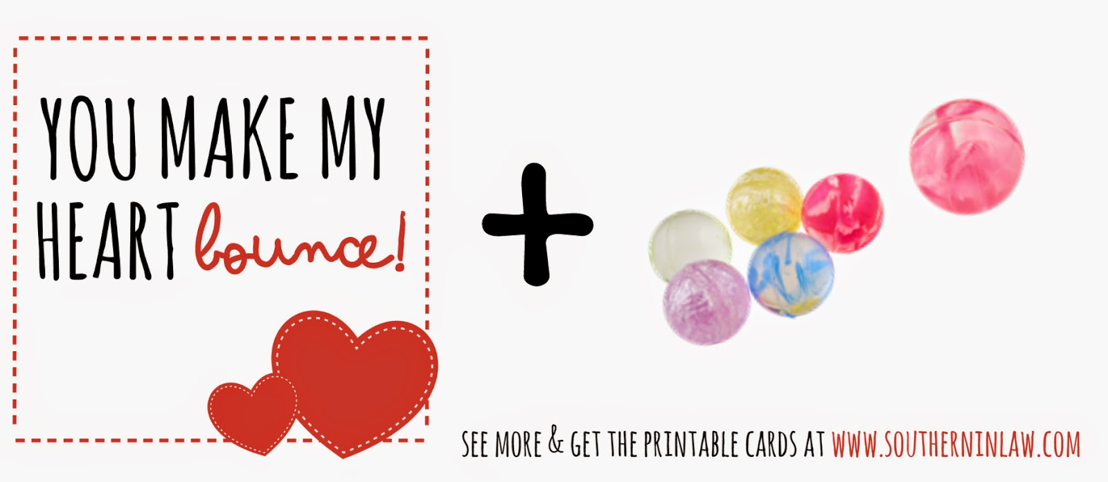You make my heart bounce - Bouncy ball Valentines Gift Idea - Punny Valentines Gift Ideas Free Printable Valentines Cards