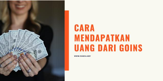 Cara mendapatkan uang dari goins