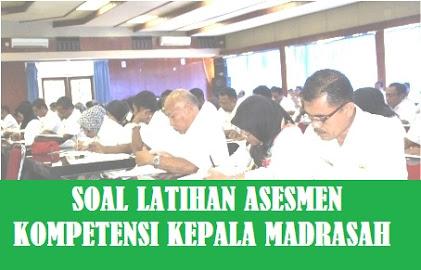 Latihan Soal Asesmen Kompetensi Kepala Madrasah SOAL LATIHAN ASESMEN KOMPETENSI KEPALA MADRASAH (AKK-M)