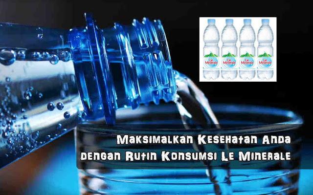 Maksimalkan Kesehatan Anda Dengan Rutin Konsumsi Le Minerale