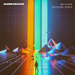 Imagine Dragons - Believer (Kaskade Remix) - Single Cover