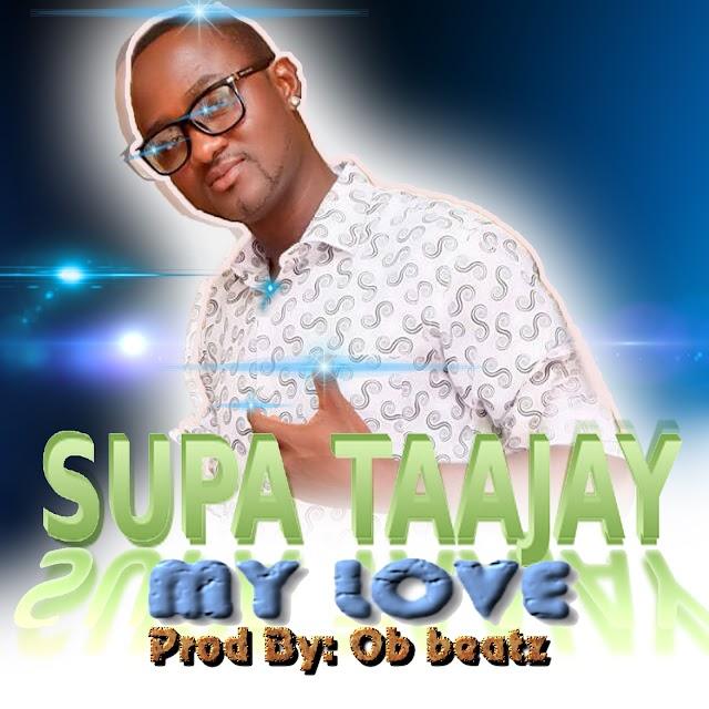 Supa Taajay My Love -Prod by: OB Beatz